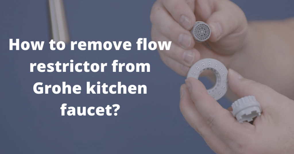 How to remove flow restrictor from Grohe kitchen faucet