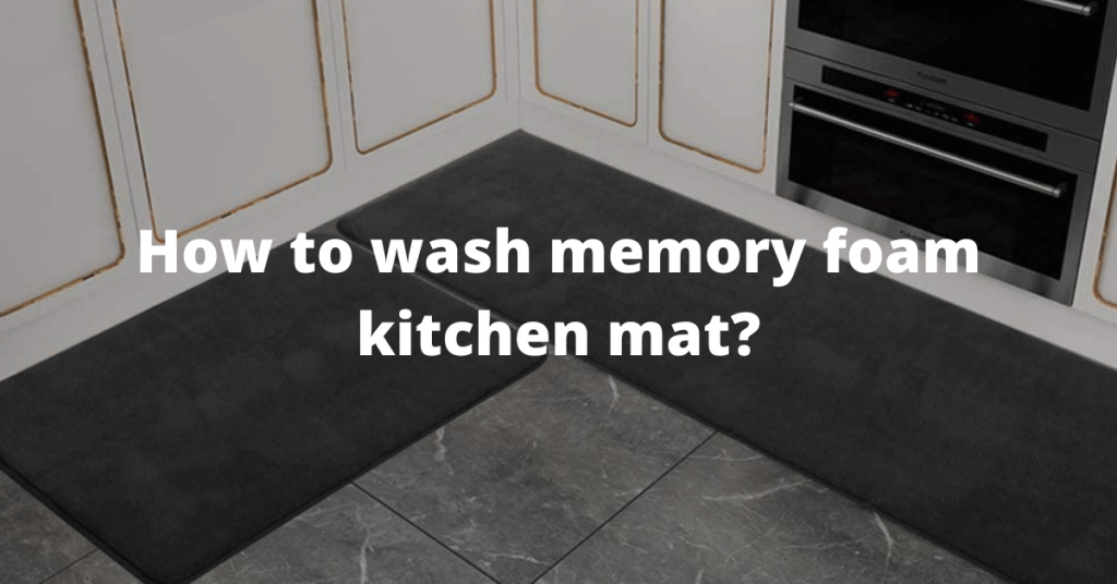 How to wash memory foam kitchen mat