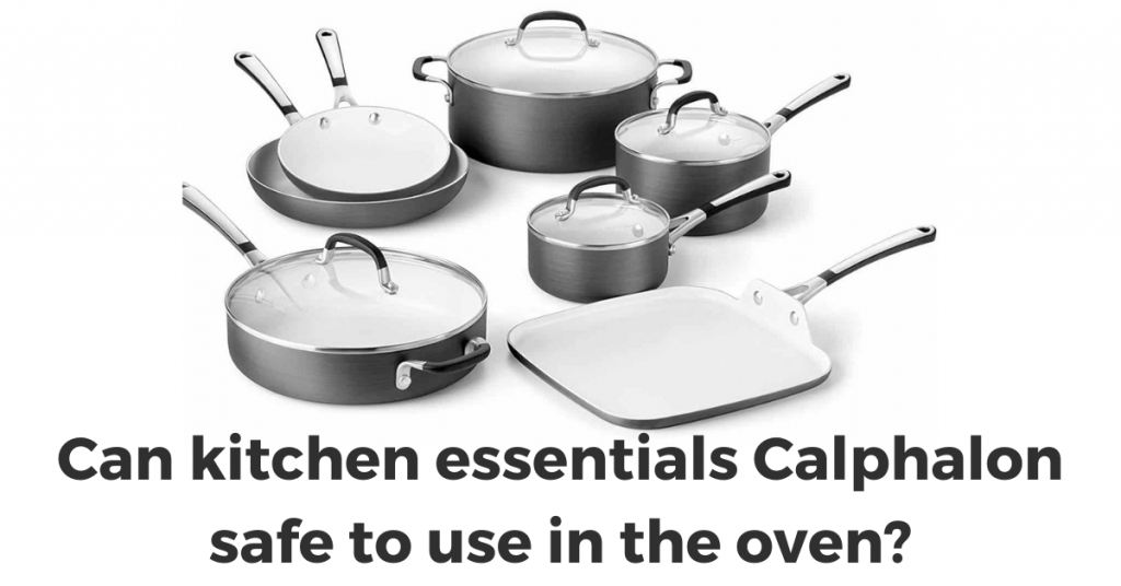 Can kitchen essentials Calphalon safe to use in the oven