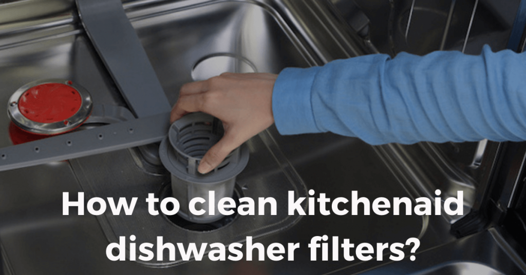 How to clean kitchenaid dishwasher filters