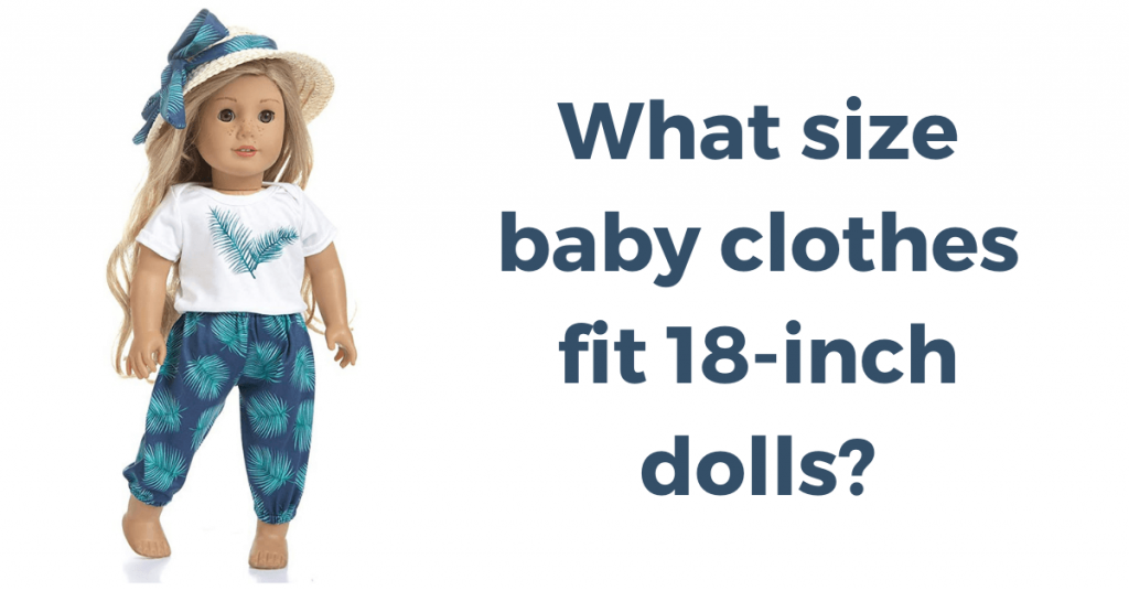 What size baby clothes fit 18-inch dolls