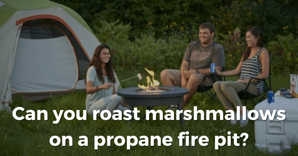 can you roast marshmallows on a propane fire pit